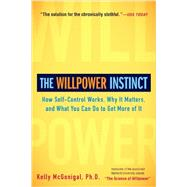 The Willpower Instinct How Self-Control Works, Why It Matters, and What You Can Do to Get More of It by McGonigal, Kelly, 9781583335086