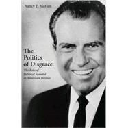 The Politics of Disgrace: The Role of Political Scandal in American Politics at Biggerbooks.com