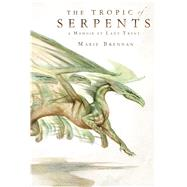 The Tropic of Serpents A Memoir by Lady Trent by Brennan, Marie, 9780765375087