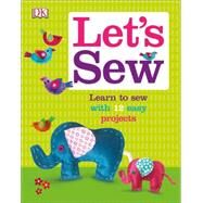 Let's Sew by Dorling Kindersley, Inc., 9781465445087