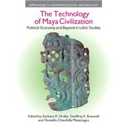The Technology of Maya Civilization: Political Economy Amd Beyond in Lithic Studies by Hruby,Zachary X., 9781845535087