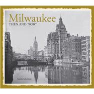 Milwaukee Then and Now: Then and Now by Ackerman, Sandra, 9781909815087