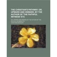 The Christian's Pathway: Or, Upward and Onward by Macduff, John Ross, 9780217345088