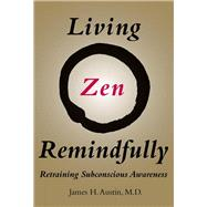 Living Zen Remindfully by Austin, James H., 9780262035088