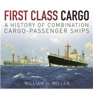 First Class Cargo by Miller, William H., 9780750965088