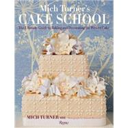 Mich Turner's Cake School: The Ultimate Guide to Baking and Decorating the Perfect Cake by Turner, Mich, 9780847845088