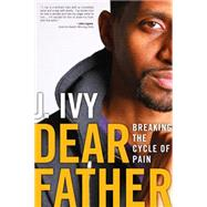 Dear Father Breaking the Cycle of Pain by Ivy, J., 9781582705088