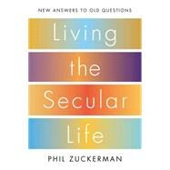 Living the Secular Life by Zuckerman, Phil, 9781594205088
