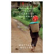 Pathways That Changed Myanmar by Mullen, Matthew, 9781783605088