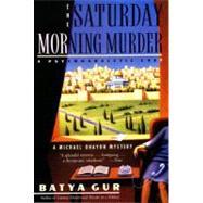 The Saturday Morning Murder: A Psychoanalytic Case by Gur, Batya, 9780060995089