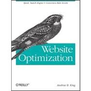 Website Optimization : Speed, Search Engine and Conversion Rate Secrets by King, Andrew B., 9780596515089
