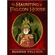 The Haunting of Falcon House by Yelchin, Eugene; Yelchin, Eugene, 9781250115089