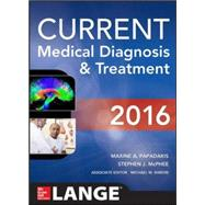 CURRENT Medical Diagnosis and Treatment 2016 by Papadakis, Maxine; McPhee, Stephen J.; Rabow, Michael W., 9780071845090