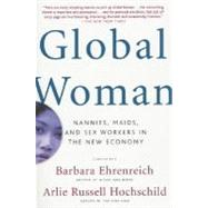 Global Woman Nannies, Maids, and Sex Workers in the New Economy by Ehrenreich, Barbara; Hochschild, Arlie Russell, 9780805075090