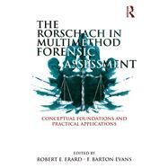 The Rorschach in Multimethod Forensic Assessment: Conceptual Foundations and Practical Applications by Erard; Robert E., 9781138925090