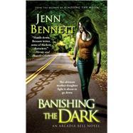 Banishing the Dark by Bennett, Jenn, 9781451695090