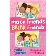 Make Friends, Break Friends by Jarman, Julia; Pankhurst, Kate, 9781849395090