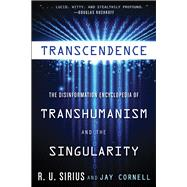Transcendence: The Disinformation Encyclopedia of Transhumanism and the Singularity by Sirius, R. U.; Cornell, Jay, 9781938875090