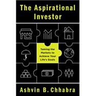 The Aspirational Investor: Taming the Markets to Achieve Your Life's Goals by Chhabra, Ashvin B., 9780062235091