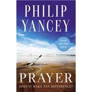 Prayer: Does It Make Any Difference? by Yancey, Philip, 9780310345091