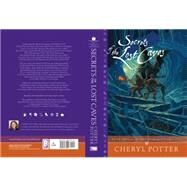 Secrets of the Lost Caves by Cheryl Potter, 9780985635091