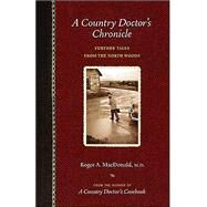 A Country Doctor's Chronicle: Further Tales from the North Woods by MacDonald, Roger A., 9780873515092