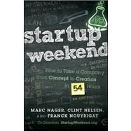Startup Weekend : How to Take a Company from Concept to Creation in 54 Hours by Nager, Marc; Nelsen, Clint; Nouyrigat, Franck, 9781118105092