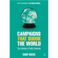 Campaigns That Shook the World by Rogers, Danny; Sorrell, Martin, Sir, 9780749475093
