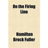On the Firing Line by Fuller, Hamilton Brock, 9781153675093