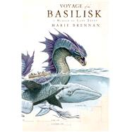 Voyage of the Basilisk A Memoir by Lady Trent by Brennan, Marie, 9780765375094
