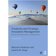 Creativity and Strategic Innovation Management: Directions for future value in changing times by Goodman; Malcolm, 9781138675094