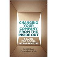 Changing Your Company from the Inside Out by Davis, Gerald F.; White, Christopher J., 9781422185094