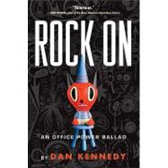 Rock on: An Office Power Ballad by Kennedy, Dan, 9781565125094