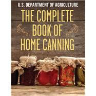 The Complete Book of Home Canning by United States Department of Agriculture, 9781632205094