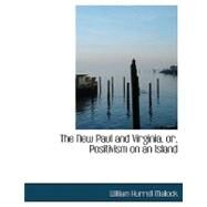 The New Paul and Virginia, Or, Positivism on an Island by Mallock, William Hurrell, 9780554635095