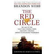 The Red Circle My Life in the Navy SEAL Sniper Corps and How I Trained America's Deadliest Marksmen by Webb, Brandon; Mann, John David; Luttrell, Marcus, 9781250055095