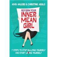 Reform Your Inner Mean Girl by Ahlers, Amy; Arylo, Christine, 9781582705095