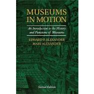 Museums in Motion: An Introduction to the History and Functions of Museums by Alexander, Edward P., 9780759105096