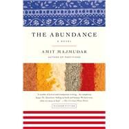 The Abundance A Novel by Majmudar, Amit, 9781250045096