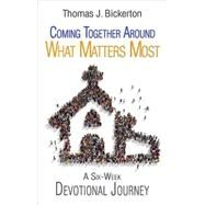 Coming Together Around What Matters Most by Bickerton, Thomas J., 9781501815096