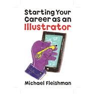 Starting Your Career As an Illustrator by Fleishman, Michael, 9781621535096