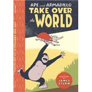 Ape & Armadillo Take over the World by Sturm, James, 9781943145096