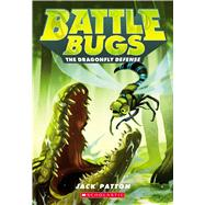 The Dragonfly Defense (Battle Bugs #7) by Patton, Jack, 9780545945097