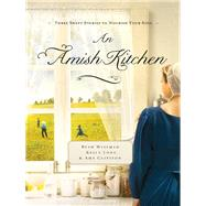 An Amish Kitchen by Long, Kelly; Clipston, Amy; Wiseman, Beth, 9780785215097
