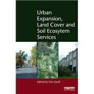 Urban Expansion, Land Cover and Soil Ecosystem Services by Gardi; Ciro, 9781138885097