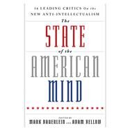 The State of the American Mind by Bauerlein, Mark; Bellow, Adam; Twenge, Jean (CON); Hirsch, E. D. (CON); Jackson, Maggie (CON), 9781599475097