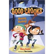Good Crooks Book One: Missing Monkey! by AMATO, MARYJENKINS, WARD, 9781606845097