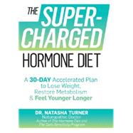 The Supercharged Hormone Diet A 30-Day Accelerated Plan to Lose Weight, Restore Metabolism & Feel Younger Longer
