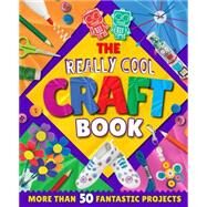 The Really Cool Craft Book by Lim, Annalees, 9781784045098