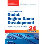 Godot Engine Game Development in 24 Hours, Sams Teach Yourself The Official Guide to Godot 3.0 by Manzur, Ariel; Marques, George, 9780134835099